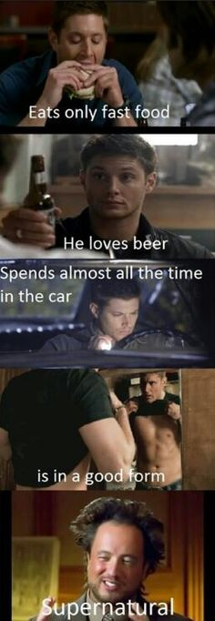 Supernatural. Other than running a LOT, killing monsters, and digging up graves, yeah dean's got a quick metabolism.