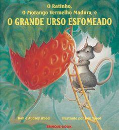 O Ratinho, o Morango Vermelho Maduro e o Grande Urso Esfomeado - Títulos - Brinque•Book