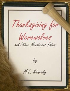 Thanksgiving for Werewolves and Other Monstrous Tales - Kindle edition by M. L. Kennedy. Literature & Fiction Kindle eBooks @ Amazon.com.