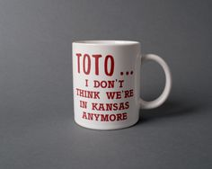 Toto I Don't Think We're In Kansas Anymore Funny Quote Mug Wizard of Oz