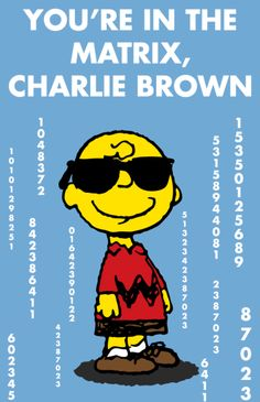 You're in the matrix Charlie Brown.