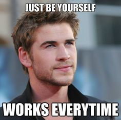 """Attractive Guy Girl Advice ---> """"Just be yourself, works every time"""" #meme #funny #lol #dating"""