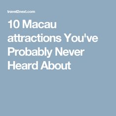 10 Macau attractions You've Probably Never Heard About