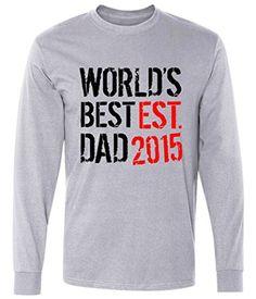 Long Sleeve: World's Best Dad - Bestest EST. 2015 Shirt