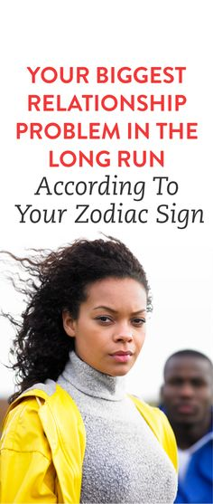 This Is Going To Be Your Biggest Relationship Problem in the Long Run, According To Your Zodiac Sign