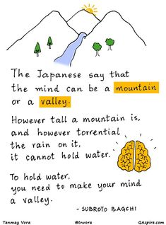 When our mind is like a mountain, it is nothing but a heap of fixed beliefs and knowledge that does not evolve. To have a mind like a valley, we need to pursue things with a sense of wonder, knowin...