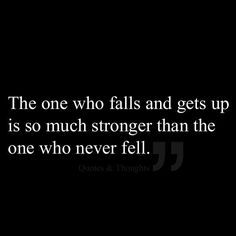 To fall and rise again - that is true strength . . .