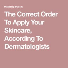 The Correct Order To Apply Your Skincare, According To Dermatologists