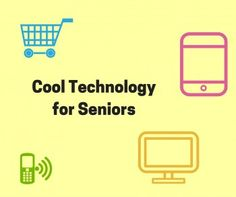 Cool Technology for Seniors