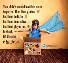 Your child's mental health is more important than their grades. Let them be creative. Let them play often. In short, let them be children. Mental Illness In Children, Kids Mental Health, Mental Health Quotes, Children Health, Kids And Parenting, Parenting Hacks, Parenting Quotes, Perfect Origins, Preschool First Day