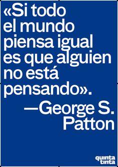Si todo el mundo piensa igual es que alguien no está pensando - George S. Patton (present progressive)