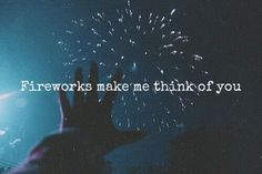 Fireworks Make Me Think Of You Pictures, Photos, and Images for Facebook, Tumblr, Pinterest, and Twitter