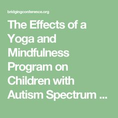 The Effects of a Yoga and Mindfulness Program on Children with Autism Spectrum Disorder in the School Setting