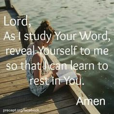 Lord, As I study Your Word, reveal Yourself to me so that I can learn to rest in You. Amen