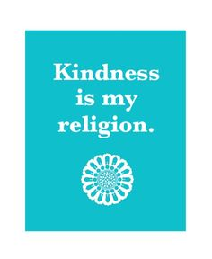 kindness is my religion.