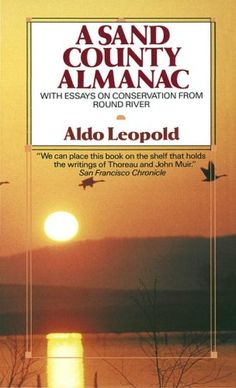 "A classic - A Sand County Almanac by Aldo Leopold.  From the Publisher: ""These astonishing portraits of the natural world explore the breathtaking diversity of the unspoiled American landscape -- the mountains and the prairies, the deserts and the coastlines. A stunning tribute to our land and a bold challenge to protect the world we love."""