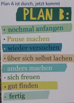 Plan B... Von Päda.logics! gefunden auf der Pinwand von JaSchu. Beratungen im pädagogischen und sozialen Berufsfeld: www.paeda-logics.ch oder www.facebook.com/paeda.logics