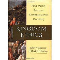 Kingdom Ethics: Following Jesus In Contemporary Context: Amazon.ca: Glen Harold Stassen, David P. Gushee: Books