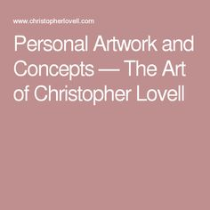 Personal Artwork and Concepts — The Art of Christopher Lovell