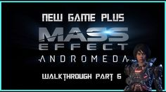 Mass Effect: Andromeda New Game PLUS - Walkthrough Part 6