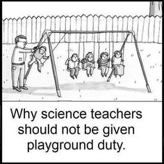 Why science teachers should not be given playground duty.