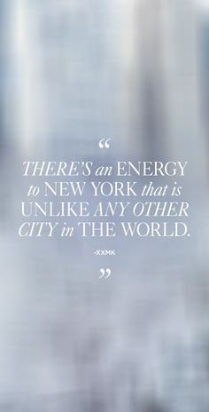 """There's an energy to New York that is unlike any other city in the world.""  Love this New York travel quote."
