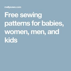 Free sewing patterns for babies, women, men, and kids