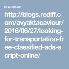 http://blogs.rediff.com/avyaktacaviour/2016/06/27/looking-for-transportation-free-classified-ads-script-online/