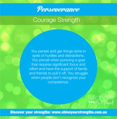 Do you have the strength of perseverance? You can build this strength by:  •	Setting a weekly target of activities to be accomplished and checking them off. •	Pursuing tasks that require significant focus and effort. •	Assuming responsibility of a particular project at home or at work.  Want to discover more ways to put your strengths to work? Visit www.shineyourstrengths.com.au Self Regulation, Positive Psychology, Teamwork, A Team, Are You Happy, Leadership, Encouragement, Finding Yourself, Strength