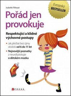Pořád jen provokuje -- Respektující a klidné výchovné postupy Our Baby, Adhd, Education, Children, School, Retro, Books, Kids Psychology, Young Children