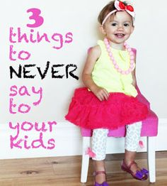 I hear people say these things to their kids all the time. not good