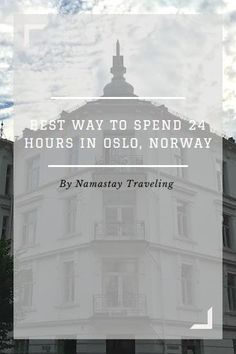 The best things to do in 24 hours in Oslo, Norway   visit Living to Roam for more travel tips   livingtoroam.com