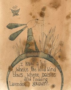 I know a hill where the wild wind blows… where daisies and nodding lavender grows ~ by Jilly Henderson