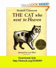 The Cat Who Went to Heaven (9780027197105) Elizabeth Coatsworth, Lynd Ward , ISBN-10: 0027197107  , ISBN-13: 978-0027197105 ,  , tutorials , pdf , ebook , torrent , downloads , rapidshare , filesonic , hotfile , megaupload , fileserve