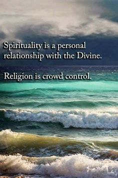 spirituality vs. religion, I seek out the answers for myself. And I'm not afraid to question.