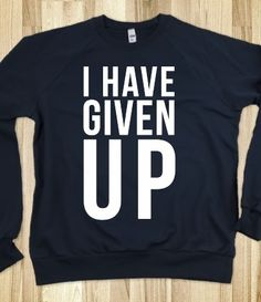 I have given up (dark ) #skreened #sweatshirt #crewneck #giveup