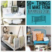 50+ Things to Make from Cribs