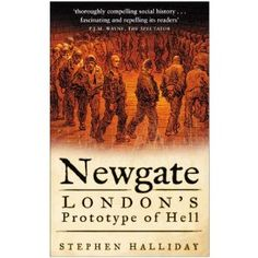 Newgate: London's Prototype of Hell (Stephen Halliday)
