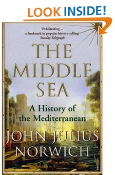 The Middle Sea: A History of the Mediterranean by Viscount John Julius Norwich. A magnificent undertaking: a one-volume narrative history of the Mediterranean Sea from Ancient Egypt to 1919, written in the racy readable prose for which John Julius Norwich is famous.