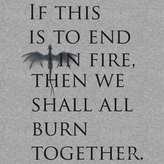""""""" watch the flames climb high, burning the trees. And I hope that you'll remember me."""" Song lyrics from """" I see fire """" by ed sheeran. Also what Thorin says while the dragon is coming after them in the desolation of smaug movie hobbit movie."""