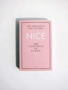 The Provence City Guide: Nice, The California of Europe