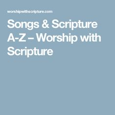 Songs & Scripture A-Z – Worship with Scripture