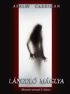 Ashley Carrigan - Lángoló máglya Morwen sorozat harmadik része e-book itt: http://publioboox.com/ashleycarrigan