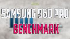 SAMSUNG 960 PRO SSD BENCHMARK REVIEW vs SAMSUNG 950 PRO VS Plextor M8Pe ...
