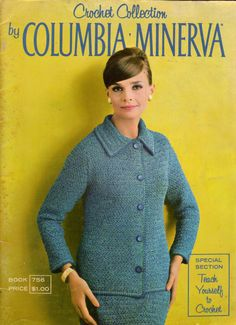 Crochet Collection by Columbia Minerva, Book No. 756, published 1960s, Includes 25 crochet patterns for suits, shells, pullovers, dresses, jackets and coats, and a floor-length evening skirt – classic 60s styles! Also a Special Section: Teach Yourself to Crochet.