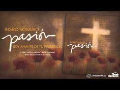 Soy amante de tu presencia - Ingrid Rosario (Videosencillo) - YouTube