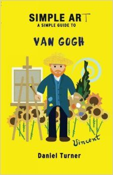 Simple art, a simple guide to Van Gogh  http://www.amazon.com/Simple-simple-guide-Gogh-history/dp/1494851687/ref=la_B00H5TYLAE_1_1?s=books&ie=UTF8&qid=1388866280&sr=1-1