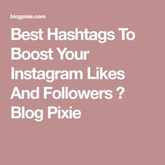 Best Hashtags To Boost Your Instagram Likes And Followers ⋆ Blog Pixie