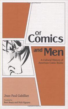 Of Comics and Men: A Cultural History of American Comic Books: Jean-Paul Gabilliet, Bart Beaty, Nick Nguyen: 9781604732672: UConn access.