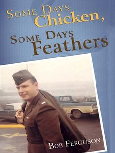 "Some Days Chicken, Some Days Feathers by Bob Ferguson http://www.amazon.com/dp/B004WDYL8S/ref=cm_sw_r_pi_dp_HbNuwb0QE2702 At age 61, I earned a Masters in Teaching degree. During my student teaching I taught memoir writing to eighth graders. I thought ""This is fun,"" so I wrote ""Some Days Chicken, Some Days Feathers."" Ten years later the book has taken me from San Francisco to Austin, TX to host workshops."
